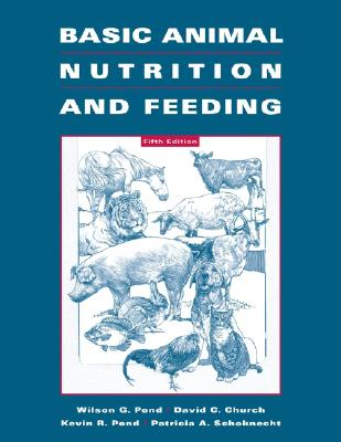 Basic Animal Nutrition And Feeding By Pond, Wilson G./ Church, D. C./ Pond, K. R., Ph.D./ Schoknecht, P. A., Ph.D./ Pond, Wilson G. (EDT)