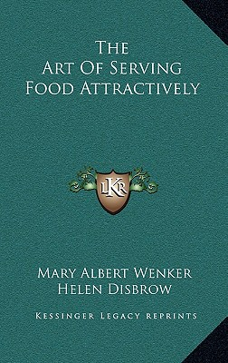 The Art of Serving Food Attractively the Art of Serving Food Attractively